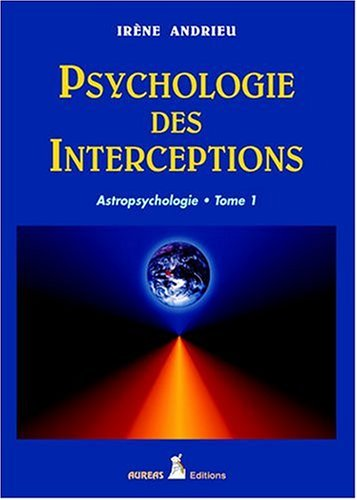 Psychologie des interceptions, tome 1 : Astropsychologie