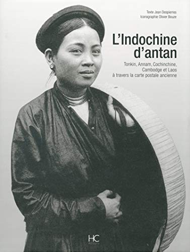 L'Indochine d'antan : Tonkin, Annam, Cochinchine, Cambodge et Laos à travers la carte postale ancienne