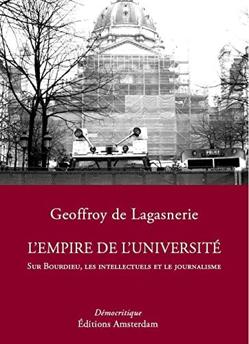 L'Empire de l'Université : Sur Bourdieu, les intellectuels et le journalisme