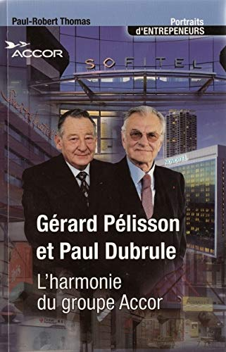 Gérard Pélisson et Paul Dubrule : L'harmonie du groupe Accor