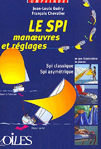 Le SPI : Manoeuvres et réglages en 300 illustrations et photos