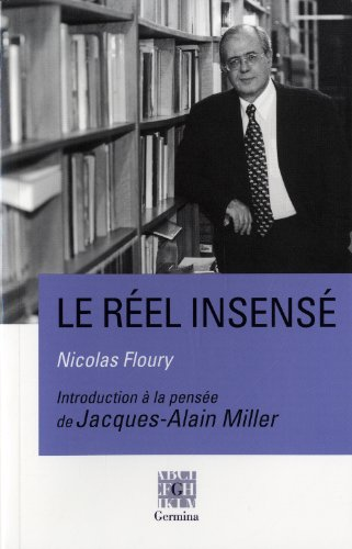 Le réel insensé - Introduction à la pensée de Jacques-Alain Miller