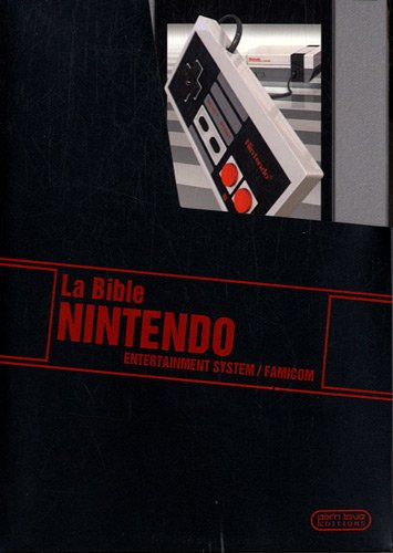 La Bible Nintendo : Entertainment System/Famicom