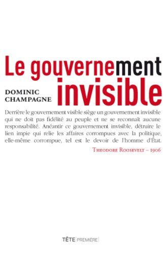 Le gouvernement invisible / Dominic Champagne.