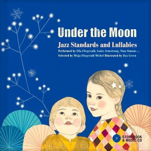 Under the moon [ensemble multi-supports] : jazz standards and lullabies / performed by Ella Fitzgerald, Louis Armstrong, Nina Simone... ; selected by Misja Fitzgerald Michel ; illustrated by Ilya Green ; explanatory notes, Françoise Tenier ; translation, David Lytle and Hélène Roulston (Service d'édition Guy Connolly)