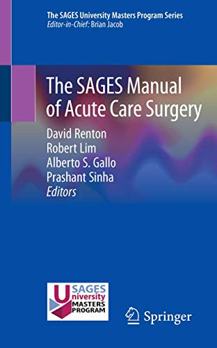 The SAGES manual of acute care surgery [electronic resource] / David Renton, Robert Lim, Alberto S. Gallo, Prashant Sinha, editors.