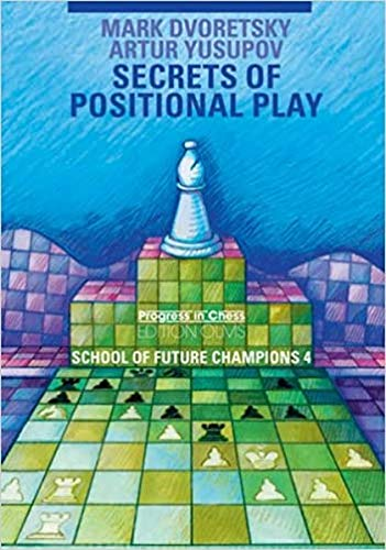 Secrets of Positional Play: School of Future Champions 4 (Progress in Chess)