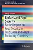 Biofuels and Food Security [electronic resource] : Biofuel Impact on Food Security in Brazil, Asia and Major Producing Countries