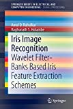 Iris Image Recognition [electronic resource] : Wavelet Filter-banks Based Iris Feature Extraction Schemes