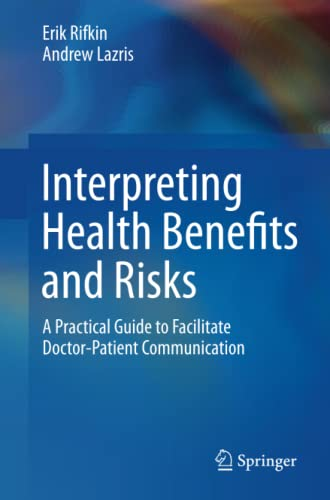 Interpreting health benefits and risks : a practical guide to facilitate doctor-patient communication / Erik Rifkin, Andrew Lazris.