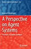 A Perspective on Agent Systems: Paradigm, Formalism, Examples