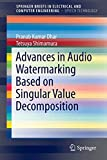 Advances in Audio Watermarking Based on Singular Value Decomposition [electronic resource]