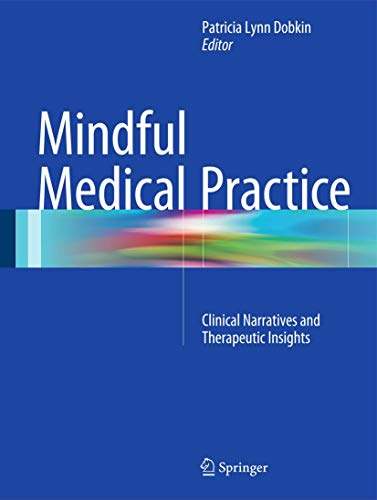 Mindful medical practice : clinical narratives and therapeutic insights / Patricia Lynn Dobkin, editor.
