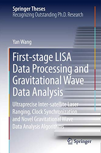 PDF First stage LISA Data Processing and Gravitational Wave Data Analysis Ultraprecise Inter satellite Laser Ranging Clock Synchronization and Novel Data Analysis Algorithms Springer Theses
