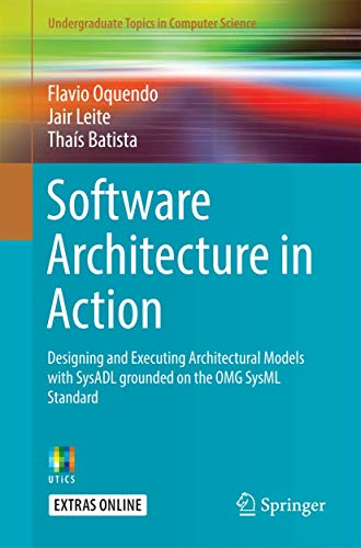 PDF Software Architecture in Action Designing and Executing Architectural Models with SysADL Grounded on the OMG SysML Standard Undergraduate Topics in Computer Science