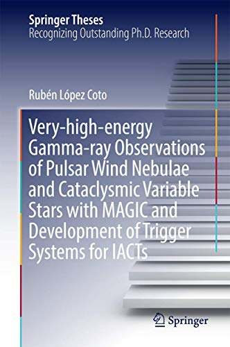 PDF Very high energy Gamma ray Observations of Pulsar Wind Nebulae and Cataclysmic Variable Stars with MAGIC and Development of Trigger Systems for IACTs Springer Theses