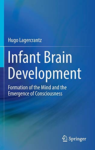 INFANT BRAIN DEVELOPMENT FORMATION OF THE MIND AND THE EMERGENCE OF CONSCIOUSNESS