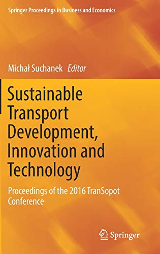 PDF Sustainable Transport Development Innovation and Technology Proceedings of the 2016 TranSopot Conference Springer Proceedings in Business and Economics