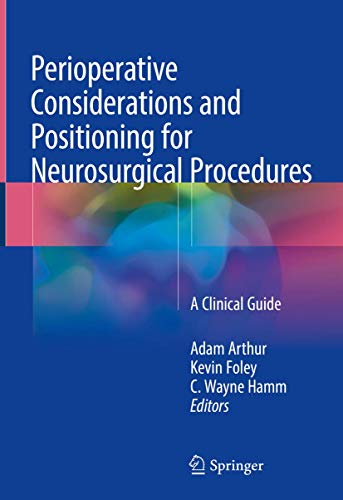 PERIOPERATIVE CONSIDERATIONS AND POSITIONING FOR NEUROSURGICAL PROCEDURES (HB)