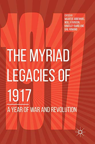The Myriad Legacies of 1917: A Year of War and Revolution [Hardcover]