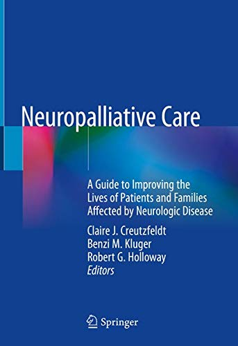 Neuropalliative care [electronic resource] : a guide to improving the lives of patients and families affected by neurologic disease / Claire J. Creutzfeldt, Benzi M. Kluger, Robert G. Holloway, editors.