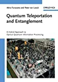Quantum teleportation and entanglement [electronic resource] : a hybrid approach to optical quantum information processing.
