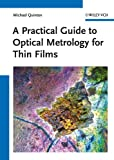 cover of A practical guide to optical metrology for thin films /by Michael Quinten.
