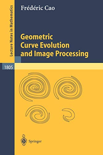 Geometric Curve Evolution and Image Processing (Lecture Notes in Mathematics) by Frederic Cao