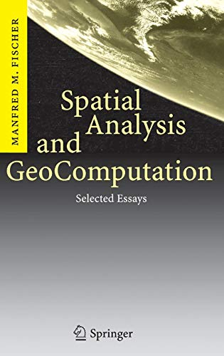 spatial analysis and geocomputation selected essays Buy spatial analysis and geocomputation: selected essays: v 1 2006 ed by manfred m fischer (isbn: 9783540357292) from amazon's book store everyday low prices and free delivery on eligible orders.