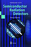 Semiconductor Radiation Detectors : Device Physics (Accelerator Physics) by Gerhard Lutz
