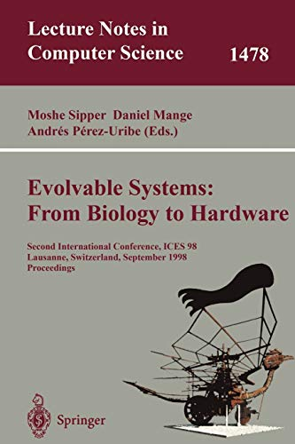 Evolvable Systems: From Biology to Hardware: Second International Conference, ICES 98 Lausanne, Switzerland, September 23-25, 1998 Proceedings (Lecture Notes in Computer Science) - Moshe Sipper, Daniel Mange, Andres Perez-Uribe