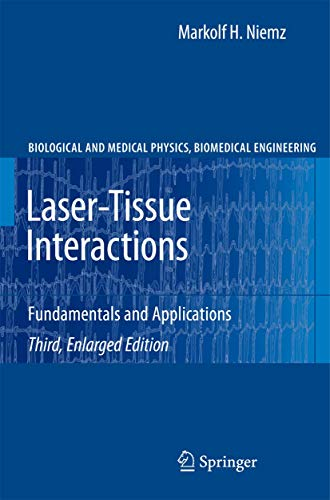 Laser-Tissue Interactions: Fundamentals and Applications (Biological and Medical Physics, Biomedical Engineering) - Markolf H. Niemz