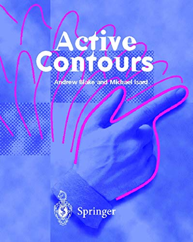 Active Contours : The Application of Techniques from Graphics, Vision, Control Theory and Statistics to Visual Tracking of Shapes in Motion by Andrew Blake, Michael Isard