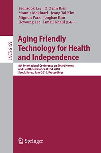Aging Friendly Technology for Health and Independence: 8th International Conference on Smart Homes and Health Telematics, ICOST 2010, Seoul, Korea, ... (Lecture Notes in Computer Science) - Yeunsook Lee, Z. Zenn Bien, Mounir Mokhtari, Jeong Tai Kim, Migno