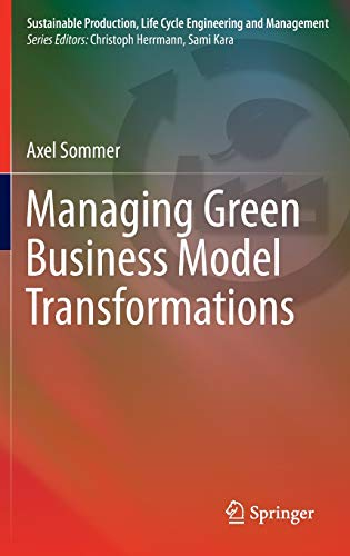 PDF Managing Green Business Model Transformations Sustainable Production Life Cycle Engineering and Management