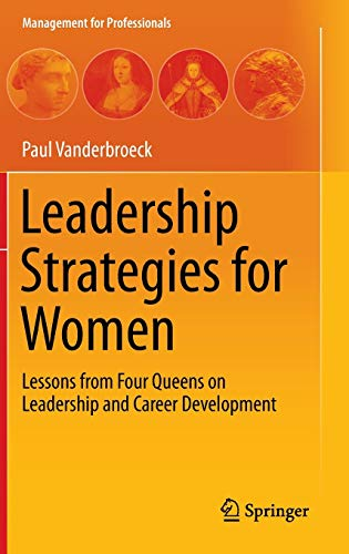 PDF Leadership Strategies for Women Lessons from Four Queens on Leadership and Career Development Management for Professionals