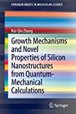 Growth Mechanisms and Novel Properties of Silicon Nanostructures from Quantum-Mechanical Calculations [electronic resource] / [delta]