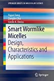 Smart Wormlike Micelles [electronic resource] : Design, Characteristics and Applications