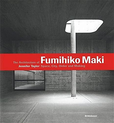 he Architecture of Fumihiko Maki by Jennifer Taylor, James Conner