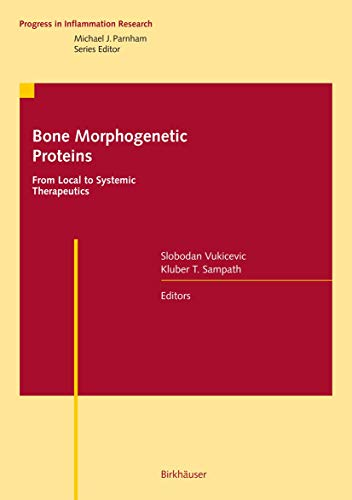 Bone Morphogenetic Proteins: From Local to Systemic Therapeutics (Progress in Inflammation Research) - Slobodan Vukicevic, Kuber T. Sampath
