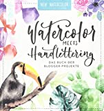 Watercolor meets Handlettering : das Buch der Blogger-Projekte : Bunte Galerie, Geliebtes Chaos, Mädchenkunst, May & Berry