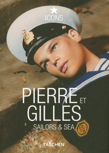 Pierre Et Gilles: Sailors & Sea (Taschen Icons)
