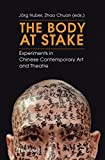 The Body at Stake: Experiments in Chinese Contemporary Art and Theatre