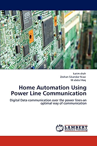 Home Automation Using Power Line Communication: Digital Data communication over the power lines-an optimal way of communication