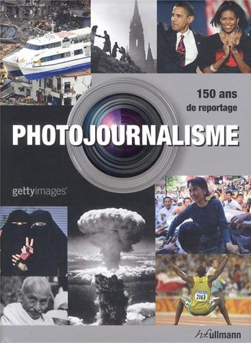 Photojournalisme = Photo journalism = Photo Journalismus / Getty Images ; Nick Yapp and Amanda Hopkinson ; [French translation, Sylvie Adam-Kuenen ... et al.].