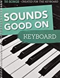 Sounds good on keyboard : 50 songs - created for the keyboard
