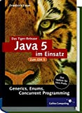 Das Tiger-Release: Java 5 im Einsatz - Generics, Enums, Concurrent Programming