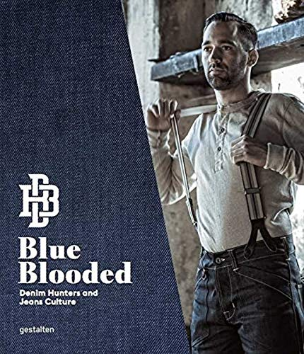 Blue Blooded: Denim Hunters and Jeans Culture - Thomas Stege Bojer, Josh Sims, Gestalten