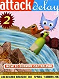 Attack Delay 2: How to survive capitalism
