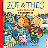 Zoe & Theo in der Bibliothek : 1 ; [Deutsch - Russisch]